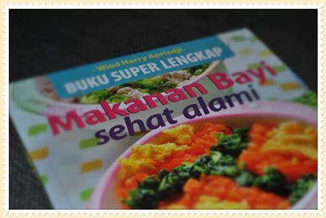 buku superlengkap makanan bayi sehat alami oleh wied harry apriadji buku resep lengkap mpasi wied harry