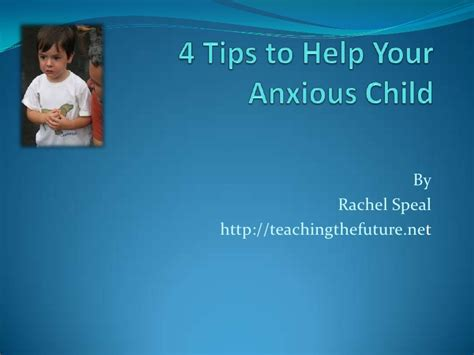 tips to help your child 4 tips to help your anxious child