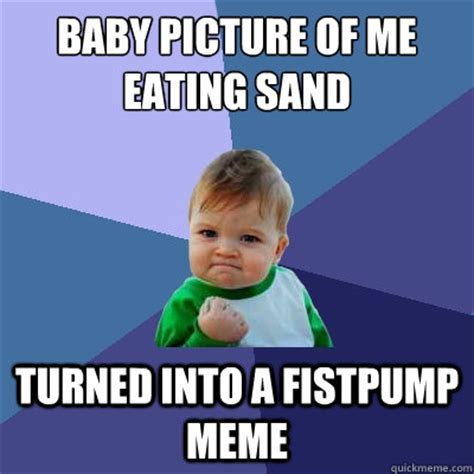 Baby Eating Sand Meme - baby picture of me eating sand turned into a fistpump meme
