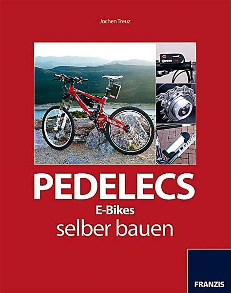 E Bike Selber Bauen by Pedelecs E Bikes Selber Bauen Ebook Jetzt Bei Weltbild Ch