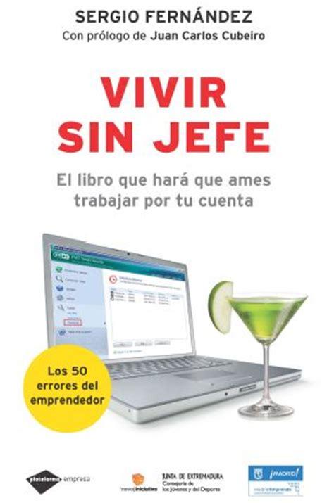 libro del hara 8489897425 vivir sin jefe el libro que har 225 que ames trabajar por tu cuenta 1 2 el blog alternativo