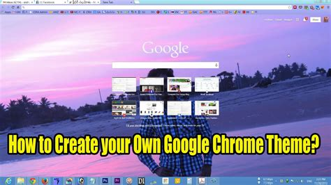 make your own themes for google chrome how to create your own google chrome theme youtube
