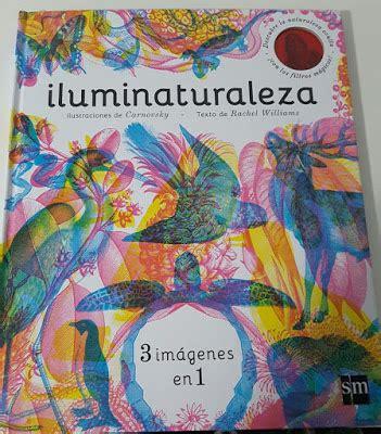 libro iluminaturaleza creciendo con libros y juegos hoy os presento iluminaturaleza una maravilla de libro que nos