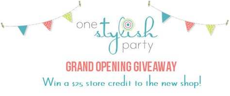 Grand Opening Giveaway Ideas - grand opening giveaway to the new one stylish party shop one stylish party