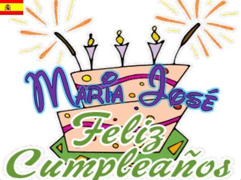 imagenes de feliz cumpleaños maria feliz cumplea 241 os mar 237 a jos 233