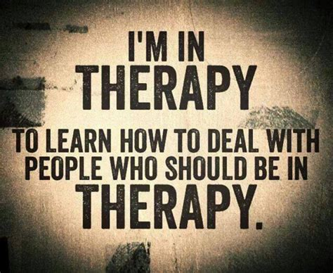 how to a therapy i m in therapy to learn how to deal with who should be in therapy 9buz