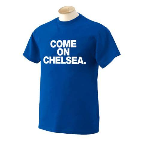 T Shirt Chelsea I come on chelsea t shirt blue tshirtbluekids tshirtblue