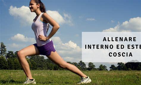 esercizi per interno ed esterno coscia allenare e snellire l interno ed esterno coscia personal