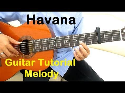 tutorial guitar melody havana guitar tutorial melody guitar lessons for