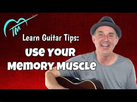 learn guitar youtube learn guitar tips how to memorize guitar exercises and