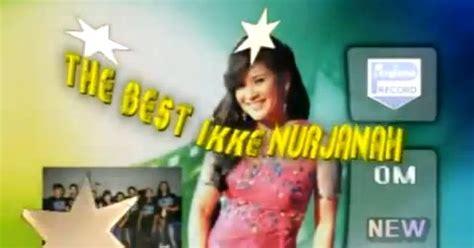 album best of the best ikke nurjanah merpati putih dangdut koplo new pallapa the best ikke nurjanah 2013