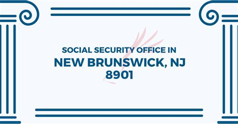 Social Security Office Business Hours by Social Security Office In New Brunswick New Jersey 08901