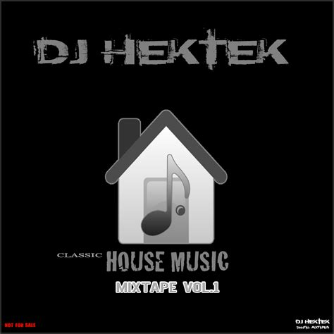 house music classics classic house music mixtape vol 1 by dj hektek hulkshare
