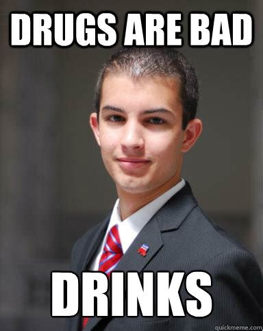 Drugs Are Bad Meme - college conservative memes quickmeme