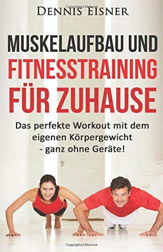fitness zuhause ohne gerã te muskelaufbau und fitnesstraining f 252 r zuhause das perfekte