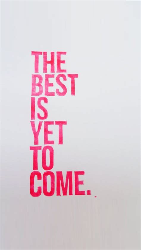 wallpaper for iphone 5c quotes the best is yet to come www lifelinequotes com iphone