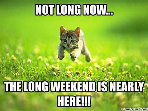 Long Weekend Meme - long weekend
