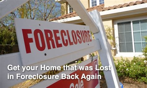 can you get your home that was lost in foreclosure back