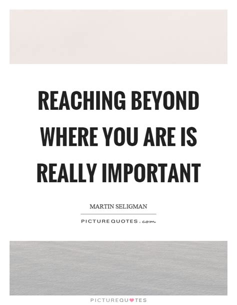 reaching beyond where you are is really important