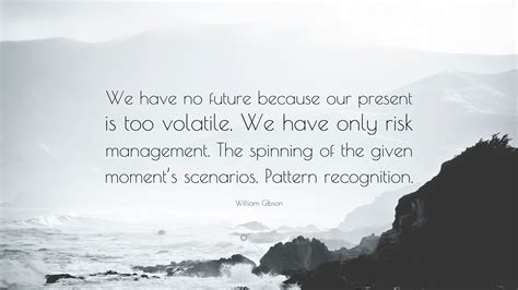 pattern recognition gibson quotes william gibson quote we have no future because our