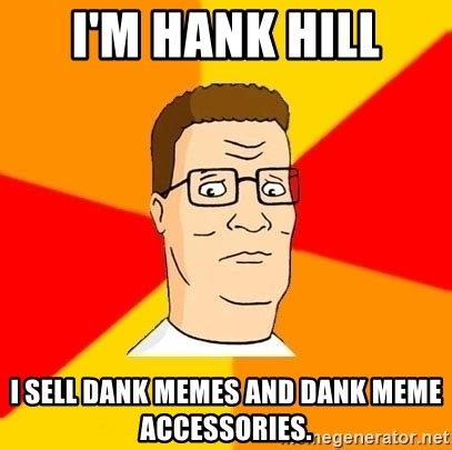 i m hank hill i sell dank memes and dank meme accessories