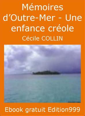 une enfance creole 2 ebook gratuit m 233 moires d outre mer une enfance cr 233 ole edition999