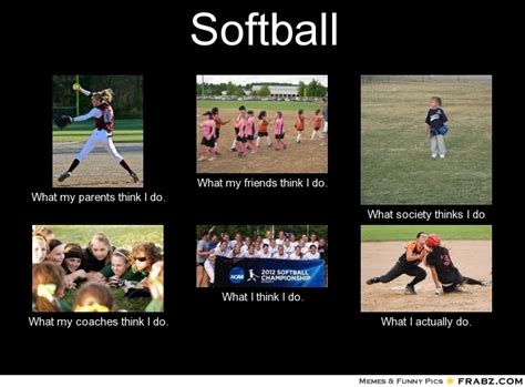 Softball Memes - softball what people think i do what i really do