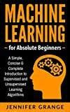 machine learning for absolute beginners a simple concise complete introduction to supervised and unsupervised learning algorithms books top 20 books for artificial intelligence machine