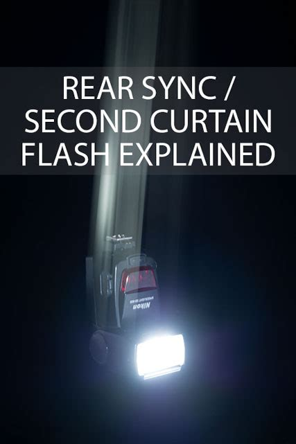 second curtain sync rear sync or second curtain flash explained discover