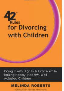 divorcing well getting through your divorce with less stress and lower costs helpful tips to protect your children your savings and your sanity books divorcing with children cool on
