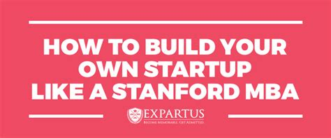 Startup Experience Mba by How To Build Your Own Startup Like A Stanford Mba
