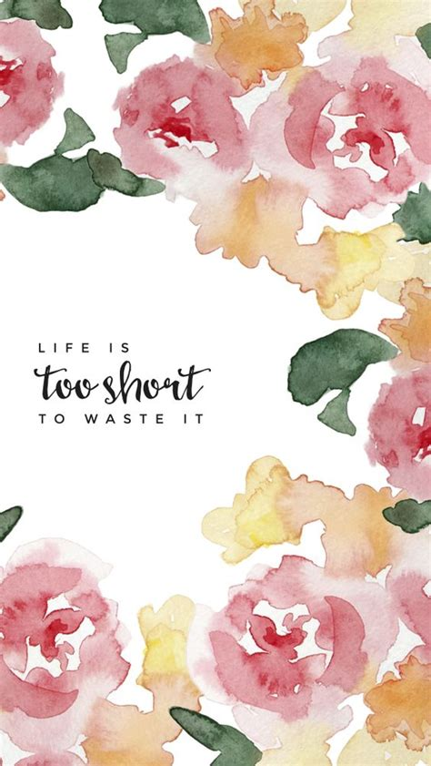 life wallpaper pinterest free iphone wallpaper life is too short to waste it
