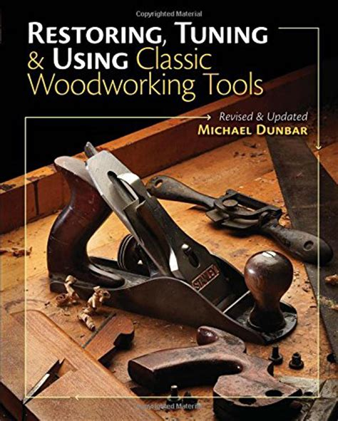 classic woodworking tools restoring tuning and using classic woodworking tools