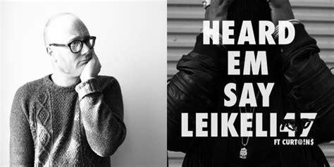 i heard you say house music songs of the summer 2015 mike doughty talks leikeli47 s heard em say the