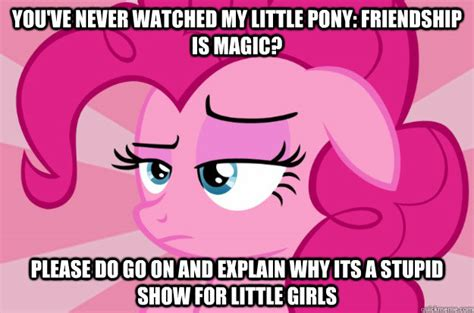 My Little Pony Memes - you ve never watched my little pony friendship is magic