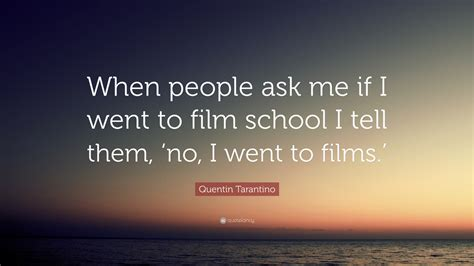 quentin tarantino film school quote quentin tarantino quote when people ask me if i went to
