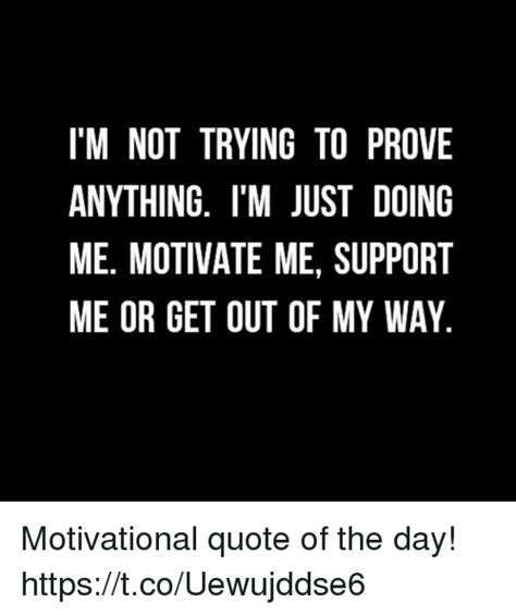 doing me quotes i m not trying to prove anything i m just doing me