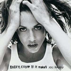 Wont Need Sheryl Crows Help by If It Makes You Happy