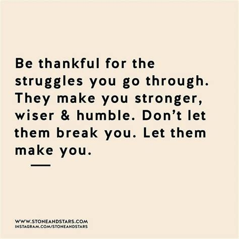 thankful for you quotes be thankful for the struggles you go through don t let