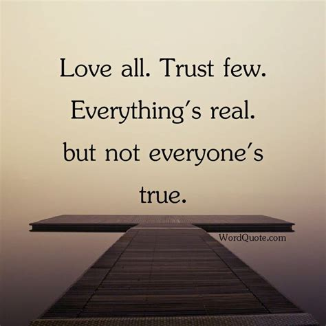 quot everything is not what love all trust few everything s real word quote