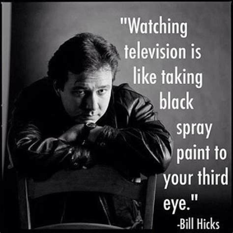 bill hicks quotes television is like taking black spray paint to