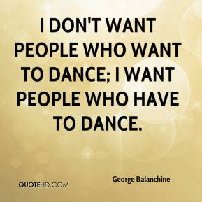 tutorial dance miss a i dont need a man george balanchine quotes quotehd