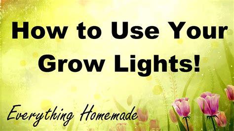 how to use grow lights how to use your grow lights