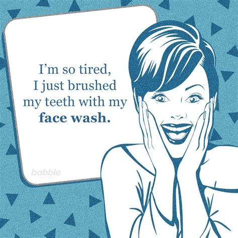 Tired Mom Meme - mom meme quot i m so tired i just brushed my teeth with my
