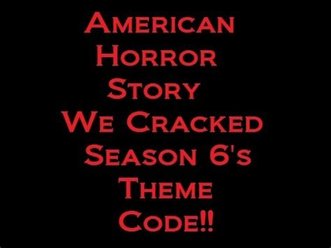 theme song american horror story american horror story season 6 theme we cracked the code