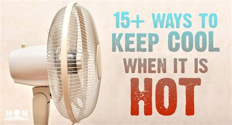 Ways To Keep Cool In The Heat by 15 Ways To Stay Cool In The Heat With A Prep