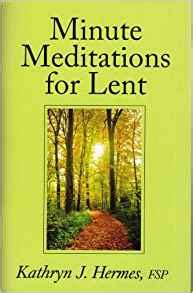 comes unbidden 40 meditations for lent books minute meditations for lent sr kathryn hermes