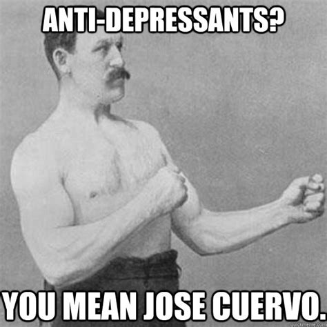 Jose Cuervo Meme - overly manly man memes quickmeme