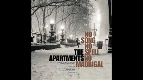 the appartment the apartments no song no spell no madrigal youtube