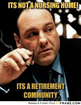 Tony Soprano Memes - nursing home memes memes